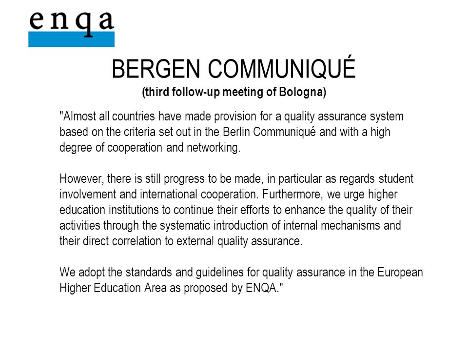 Almost all countries have made provision for a quality assurance system based on the criteria set out in the Berlin Communiqué and with a high degree of cooperation and networking.