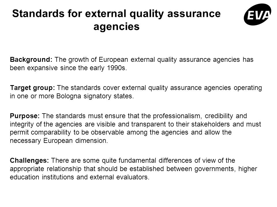 Standards for external quality assurance agencies Background: The growth of European external quality assurance agencies has been expansive since the