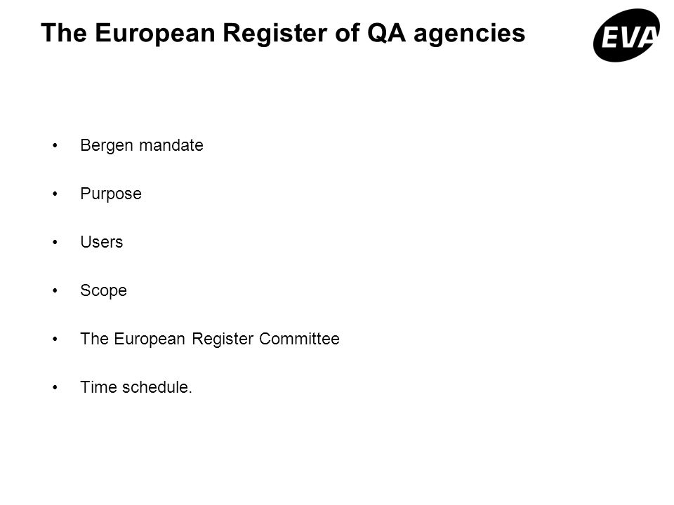 The European Register of QA agencies Bergen mandate Purpose Users Scope The European Register Committee Time schedule.