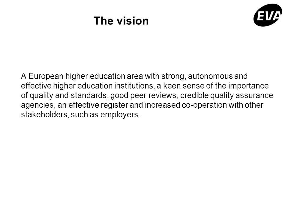 The vision A European higher education area with strong, autonomous and effective higher education institutions, a keen sense of the importance of qua