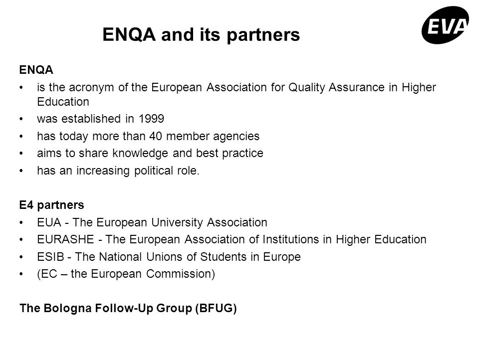 ENQA and its partners ENQA is the acronym of the European Association for Quality Assurance in Higher Education was established in 1999 has today more