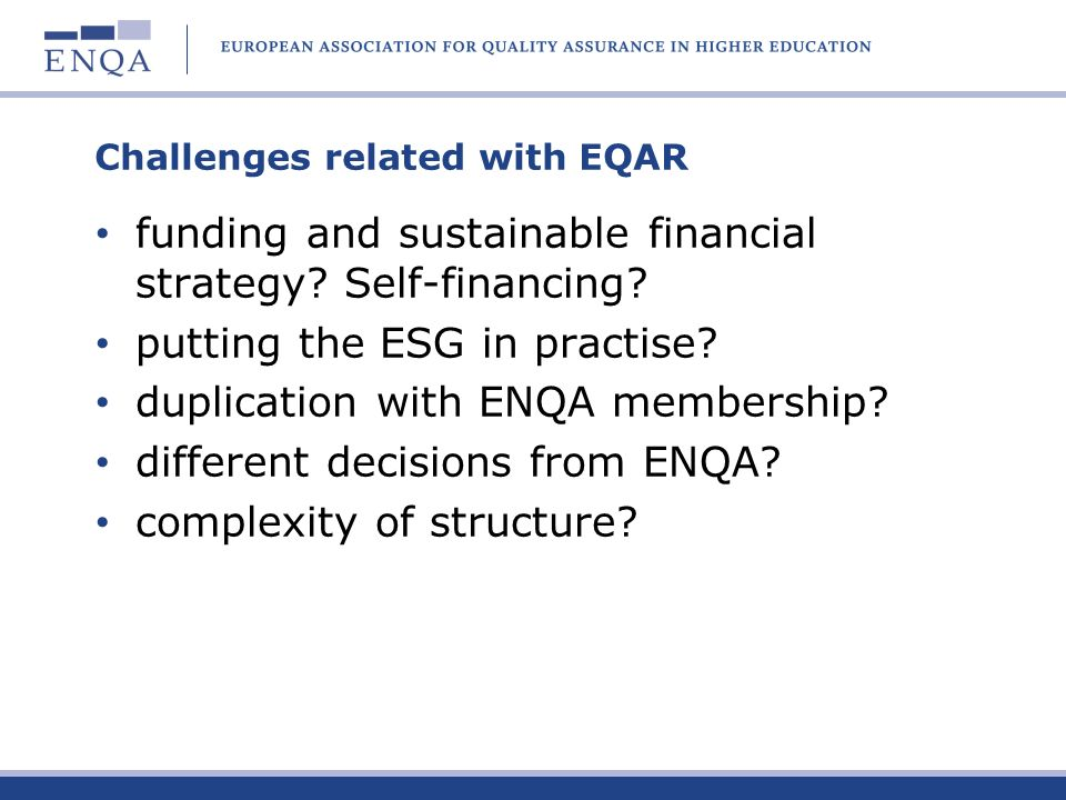 Challenges related with EQAR funding and sustainable financial strategy? Self-financing? putting the ESG in practise? duplication with ENQA membership