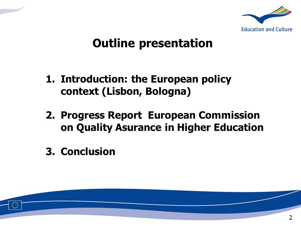 2 1.Introduction: the European policy context (Lisbon, Bologna) 2.Progress Report European Commission on Quality Asurance in Higher Education 3.Conclusion Outline presentation