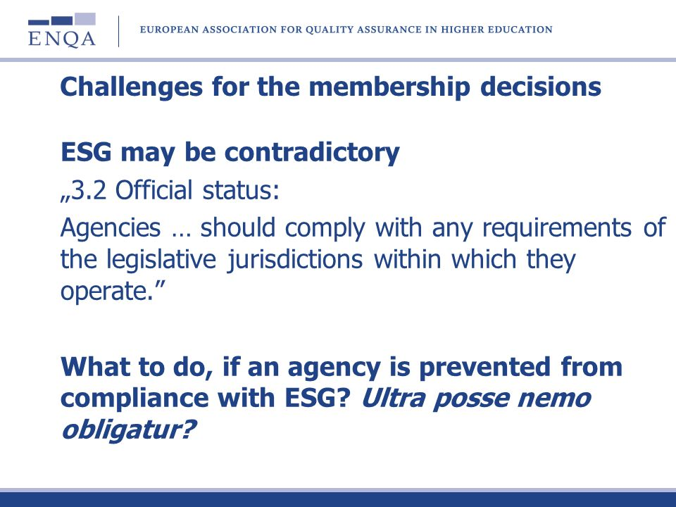 Challenges for the membership decisions ESG may be contradictory 3.2 Official status: Agencies … should comply with any requirements of the legislativ