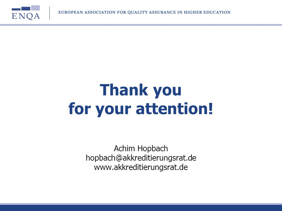 Thank you for your attention! Achim Hopbach hopbach@akkreditierungsrat.de www.akkreditierungsrat.de