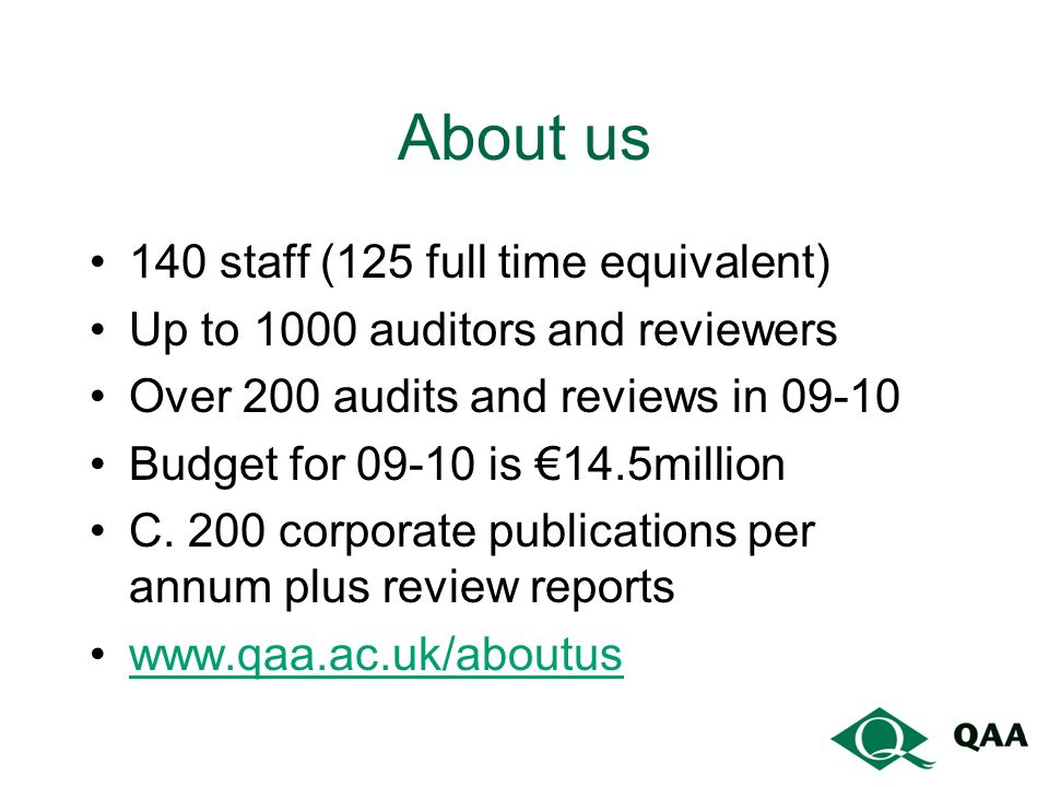 About us 140 staff (125 full time equivalent) Up to 1000 auditors and reviewers Over 200 audits and reviews in 09-10 Budget for 09-10 is 14.5million C.