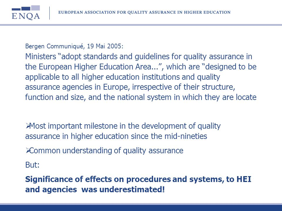 Bergen Communiqué, 19 Mai 2005: Ministers adopt standards and guidelines for quality assurance in the European Higher Education Area..., which are des