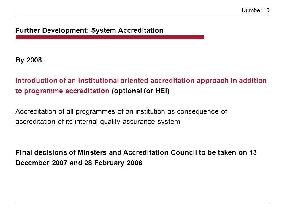 Number 10 By 2008: Introduction of an institutional oriented accreditation approach in addition to programme accreditation (optional for HEI) Accredit
