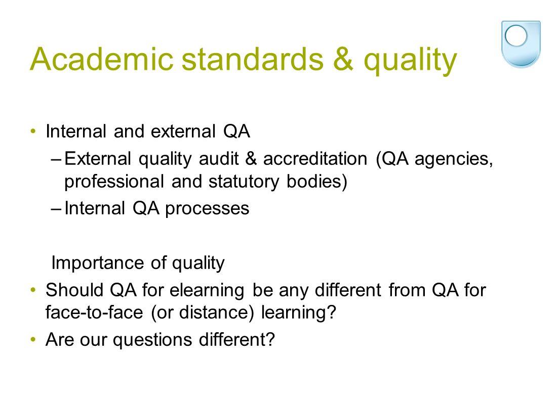 Academic standards & quality Internal and external QA –External quality audit & accreditation (QA agencies, professional and statutory bodies) –Intern
