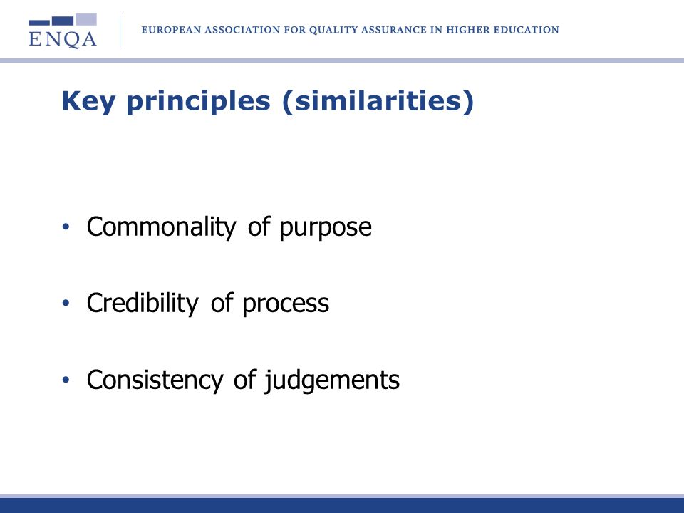 Key principles (similarities) Commonality of purpose Credibility of process Consistency of judgements