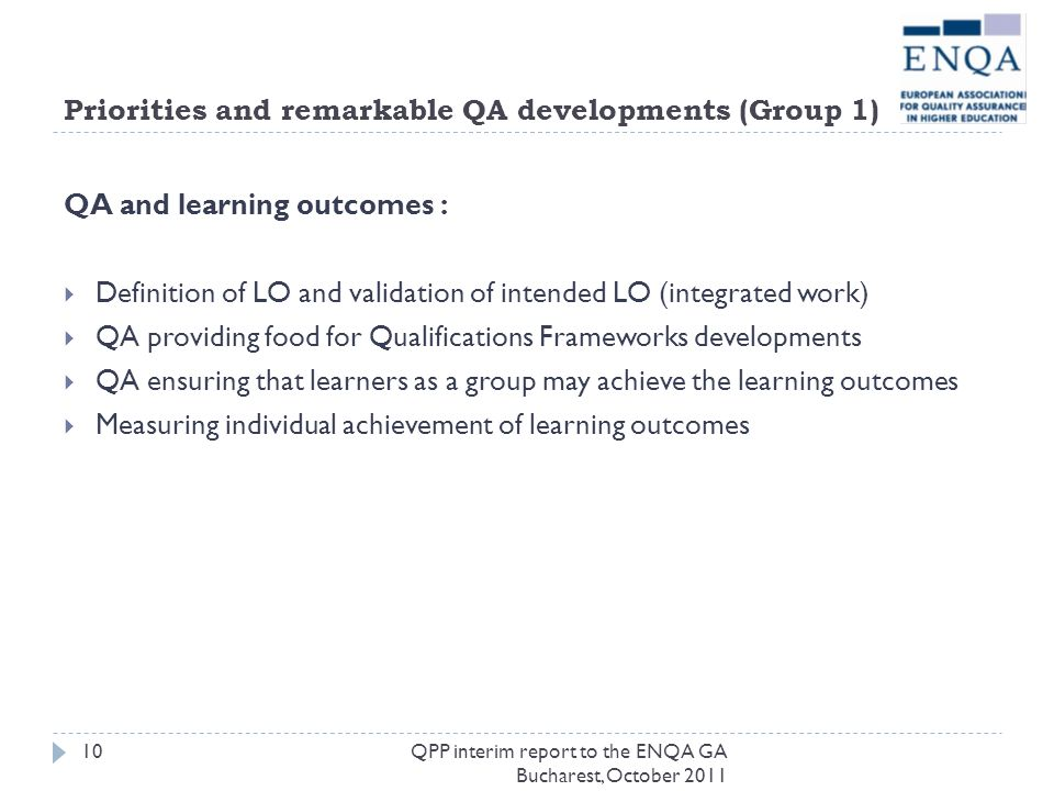 Priorities and remarkable QA developments (Group 1) QA and learning outcomes : Definition of LO and validation of intended LO (integrated work) QA pro