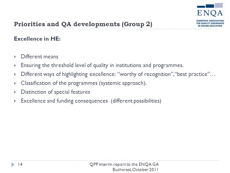 Priorities and QA developments (Group 2) Excellence in HE: Different means Ensuring the threshold level of quality in institutions and programmes. Dif
