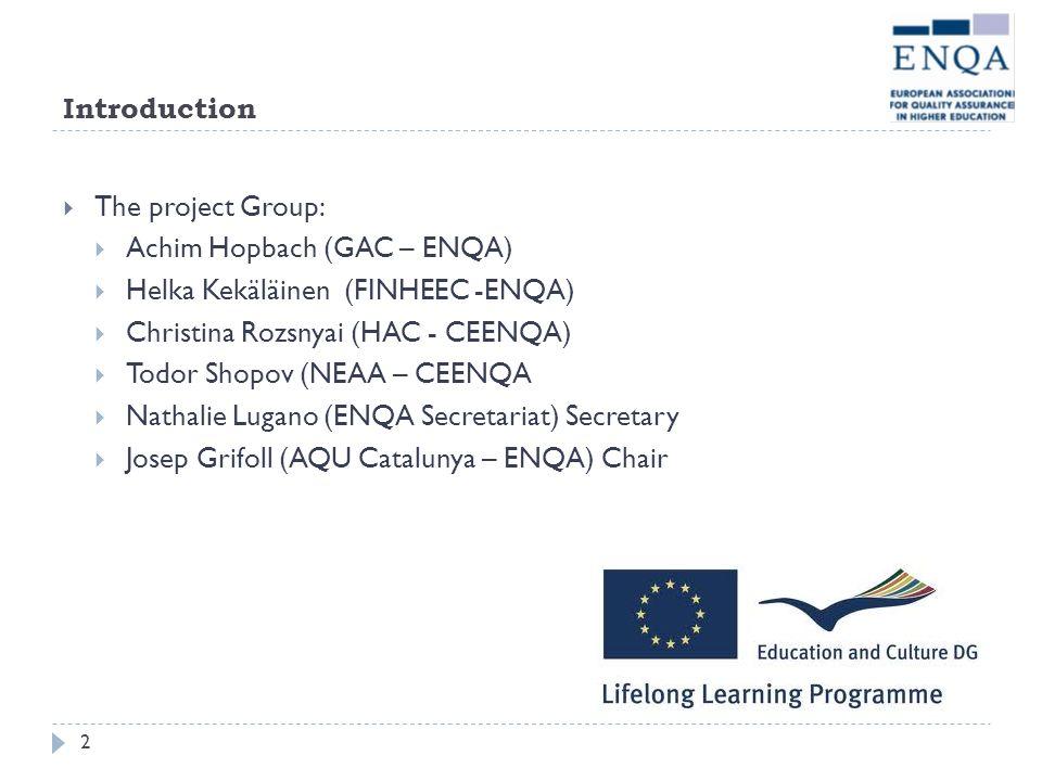 Introduction The project Group: Achim Hopbach (GAC – ENQA) Helka Kekäläinen (FINHEEC -ENQA) Christina Rozsnyai (HAC - CEENQA) Todor Shopov (NEAA – CEE
