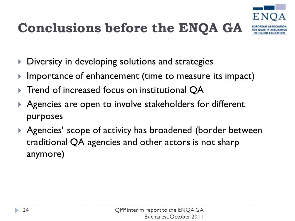 Conclusions before the ENQA GA Diversity in developing solutions and strategies Importance of enhancement (time to measure its impact) Trend of increa