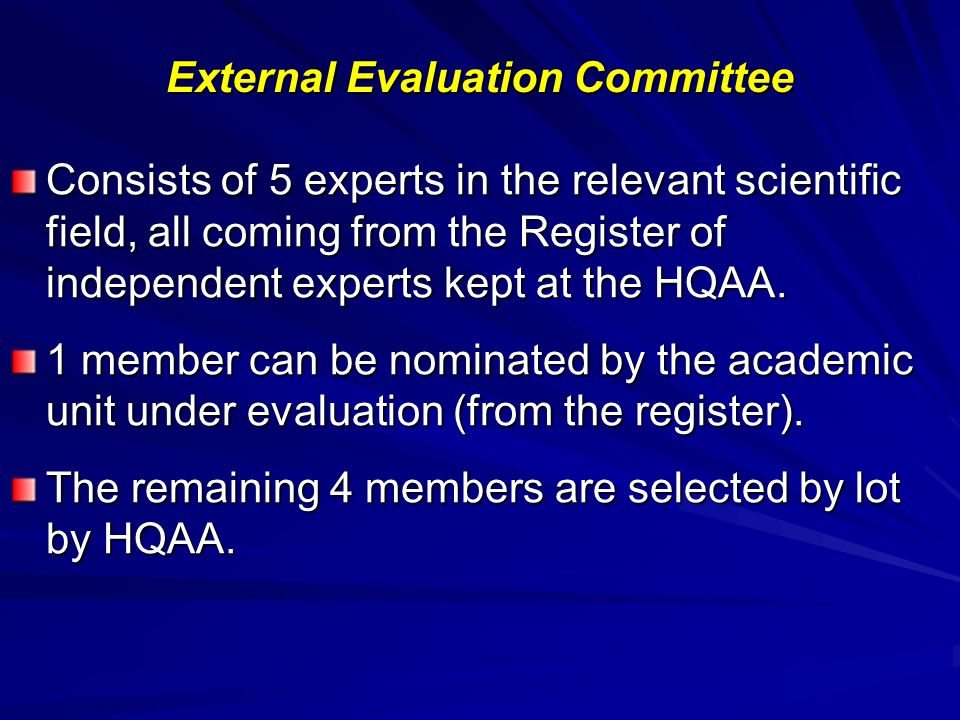 External Evaluation Committee Consists of 5 experts in the relevant scientific field, all coming from the Register of independent experts kept at the HQAA.