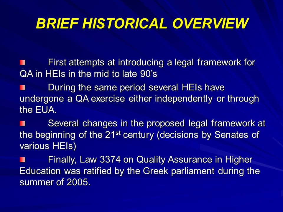 First attempts at introducing a legal framework for QA in HEIs in the mid to late 90s During the same period several HEIs have undergone a QA exercise either independently or through the EUA.
