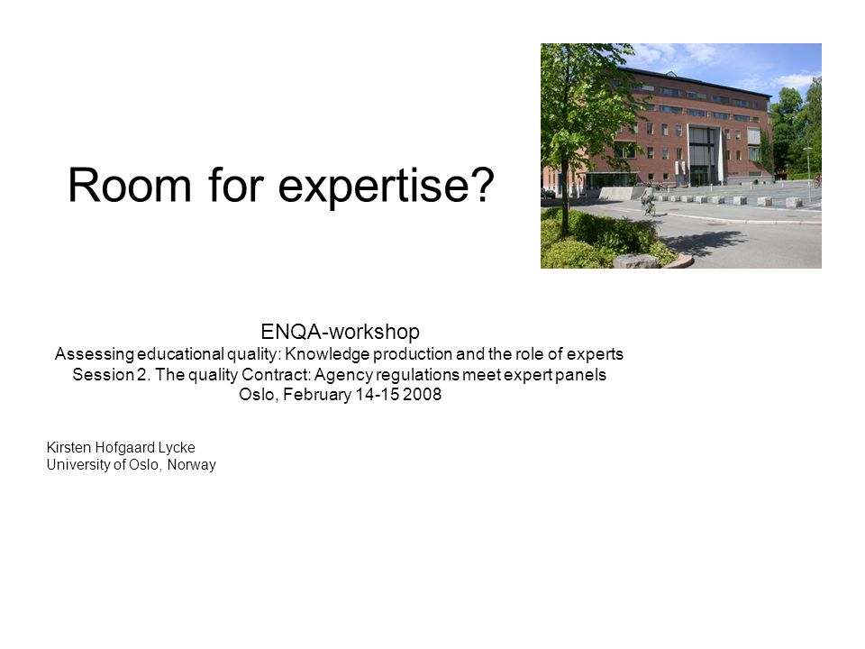 Room for expertise? ENQA-workshop Assessing educational quality: Knowledge production and the role of experts Session 2. The quality Contract: Agency