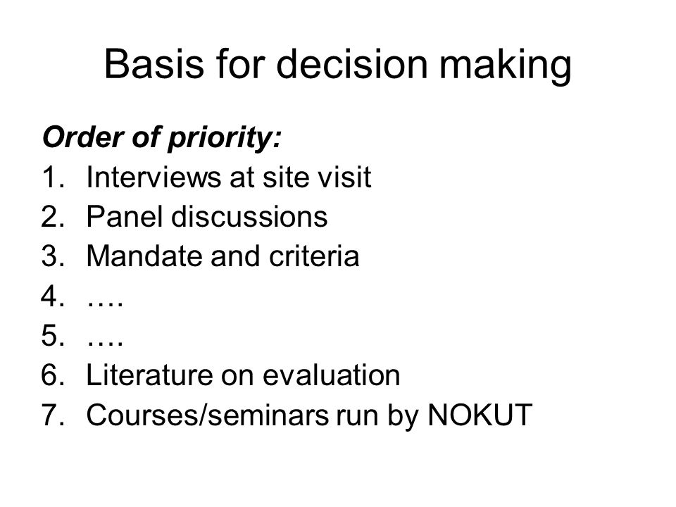 Basis for decision making Order of priority: 1.Interviews at site visit 2.Panel discussions 3.Mandate and criteria 4.….