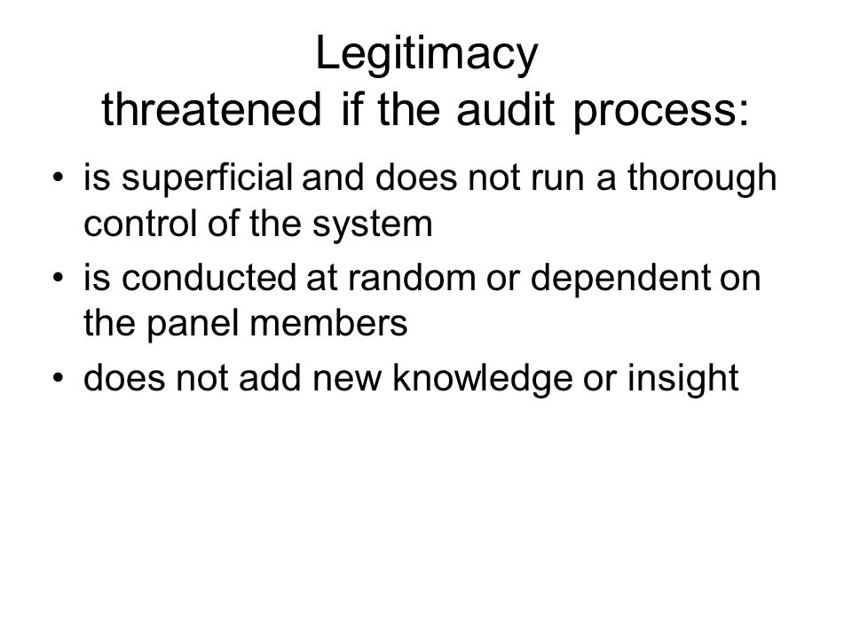 Legitimacy threatened if the audit process: is superficial and does not run a thorough control of the system is conducted at random or dependent on th