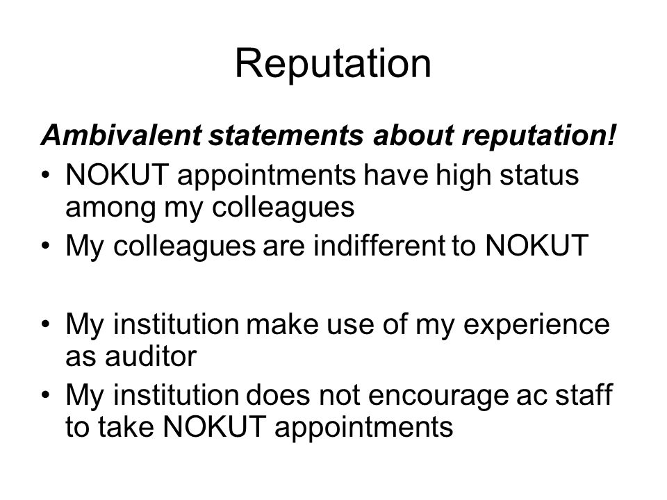 Reputation Ambivalent statements about reputation! NOKUT appointments have high status among my colleagues My colleagues are indifferent to NOKUT My i