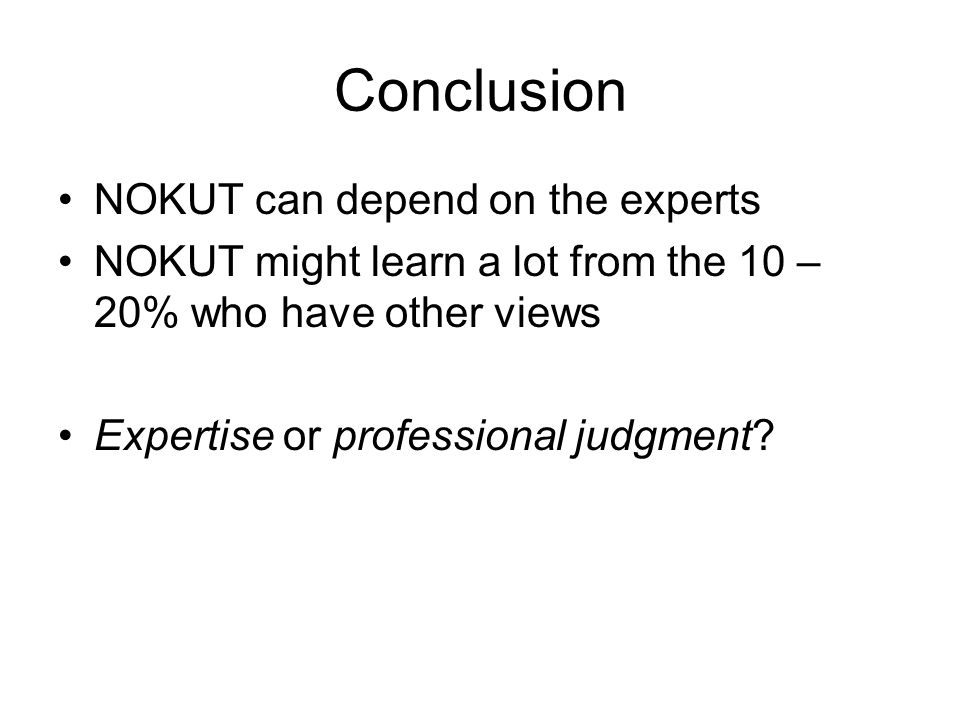 Conclusion NOKUT can depend on the experts NOKUT might learn a lot from the 10 – 20% who have other views Expertise or professional judgment?