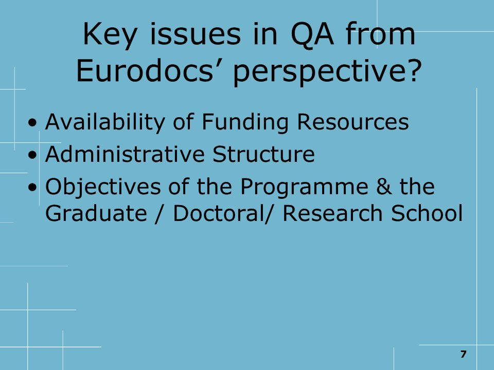 7 Key issues in QA from Eurodocs perspective? Availability of Funding Resources Administrative Structure Objectives of the Programme & the Graduate /