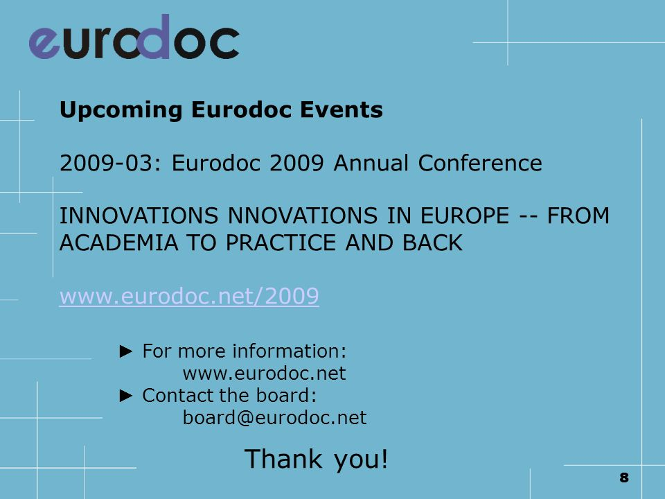 88 Upcoming Eurodoc Events 2009-03: Eurodoc 2009 Annual Conference INNOVATIONS NNOVATIONS IN EUROPE -- FROM ACADEMIA TO PRACTICE AND BACK www.eurodoc.