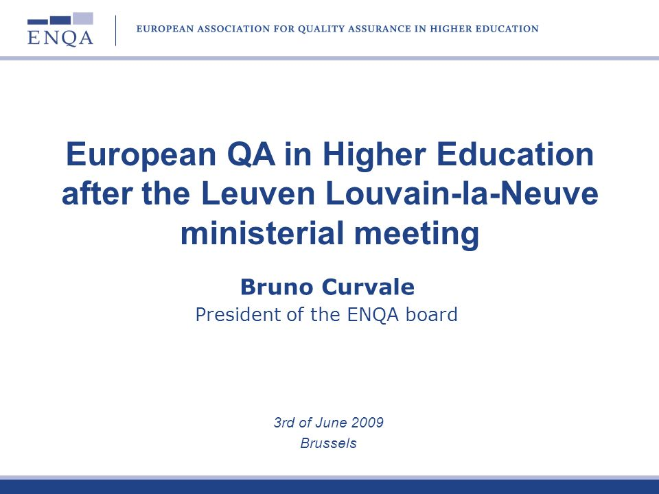 Bruno Curvale President of the ENQA board 3rd of June 2009 Brussels European QA in Higher Education after the Leuven Louvain-la-Neuve ministerial meeting
