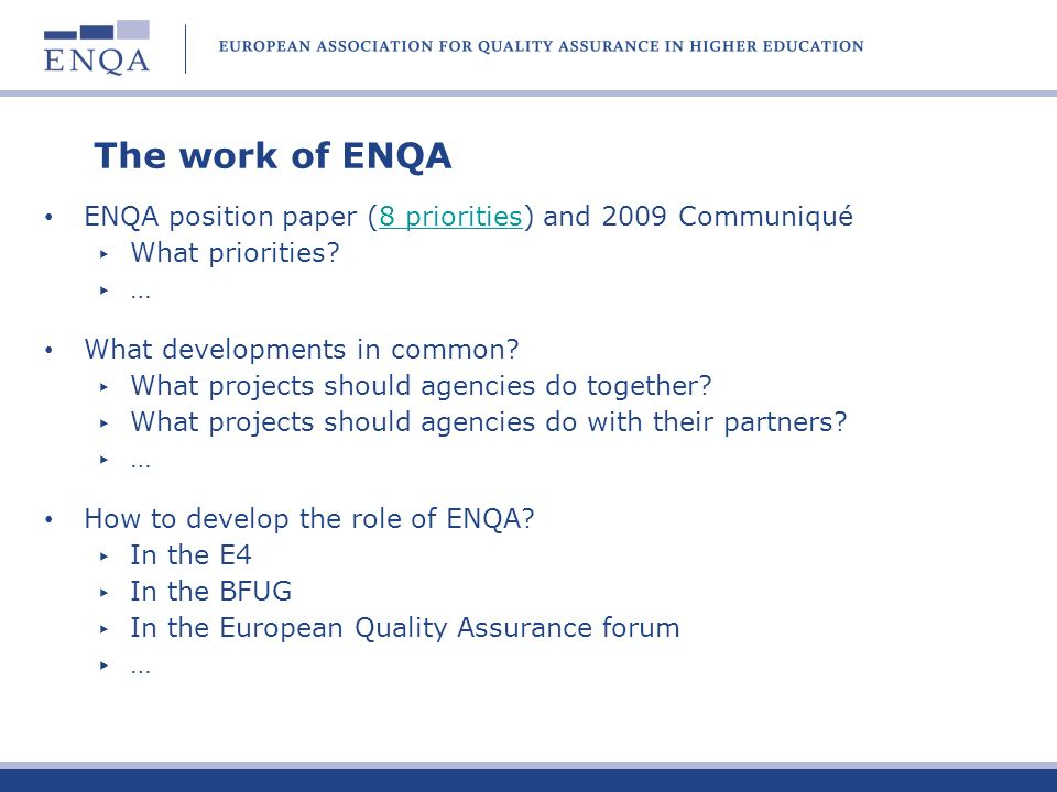 The work of ENQA ENQA position paper (8 priorities) and 2009 Communiqué8 priorities What priorities? … What developments in common? What projects shou
