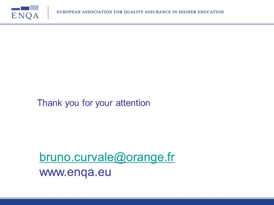 Thank you for your attention bruno.curvale@orange.fr www.enqa.eu