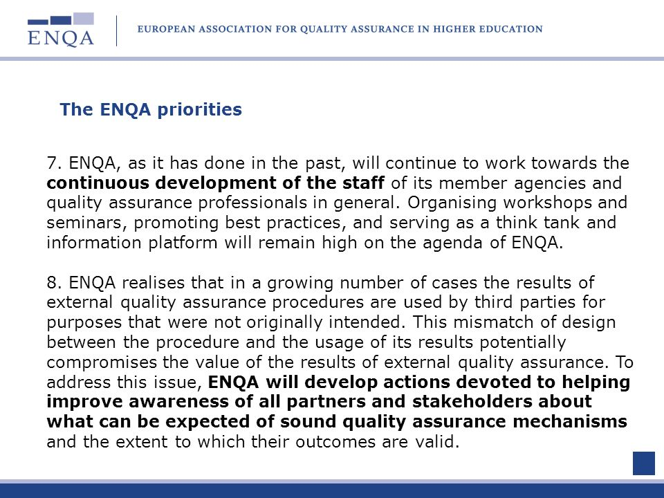 The ENQA priorities 7. ENQA, as it has done in the past, will continue to work towards the continuous development of the staff of its member agencies