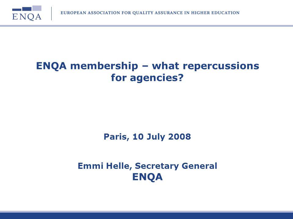 ENQA membership – what repercussions for agencies? Paris, 10 July 2008 Emmi Helle, Secretary General ENQA