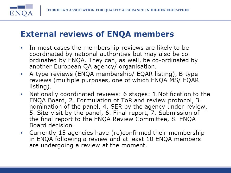 External reviews of ENQA members In most cases the membership reviews are likely to be coordinated by national authorities but may also be co- ordinat