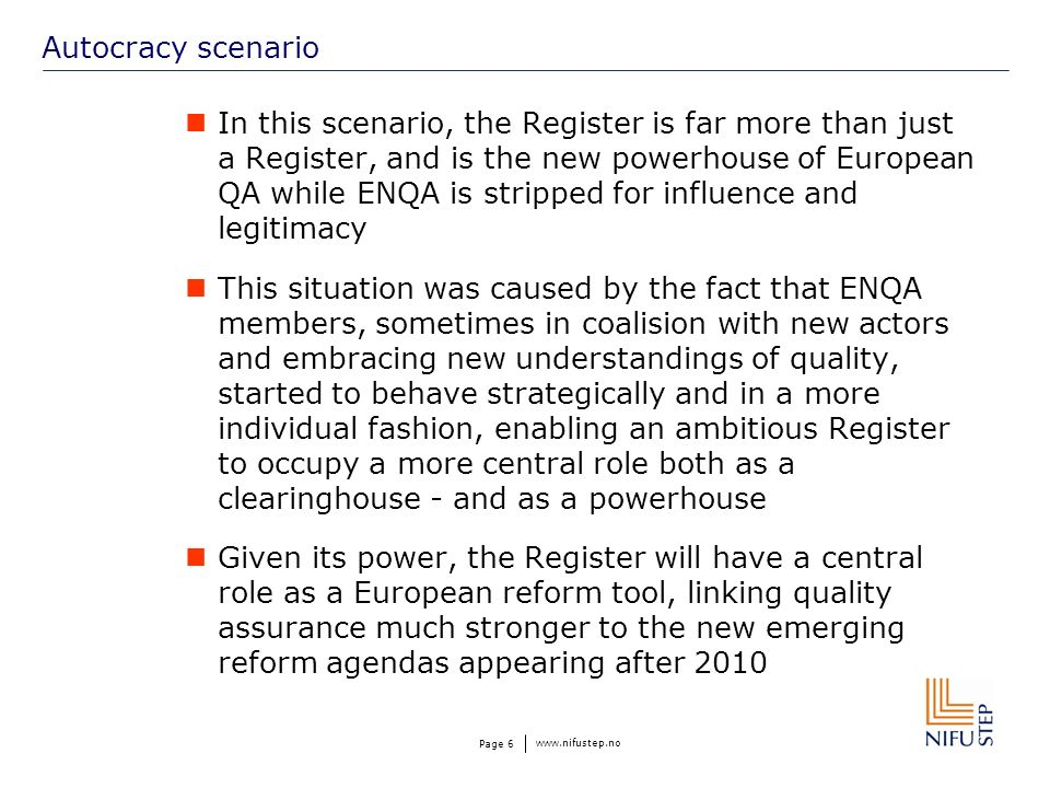 www.nifustep.no Page 6 Autocracy scenario In this scenario, the Register is far more than just a Register, and is the new powerhouse of European QA wh