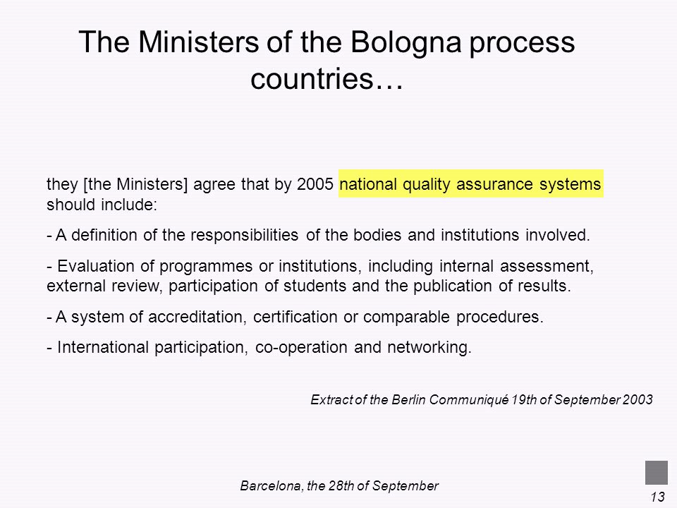 Barcelona, the 28th of September 13 they [the Ministers] agree that by 2005 national quality assurance systems should include: - A definition of the r