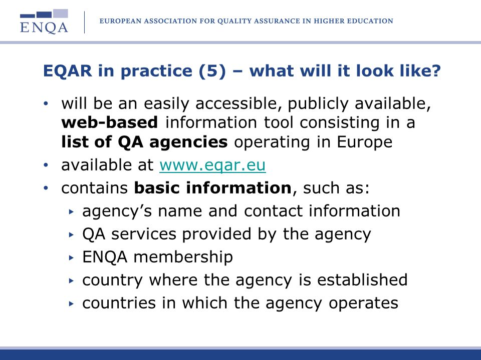 EQAR in practice (5) – what will it look like? will be an easily accessible, publicly available, web-based information tool consisting in a list of QA