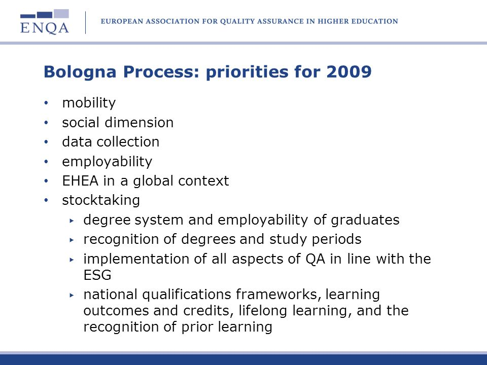 Bologna Process: priorities for 2009 mobility social dimension data collection employability EHEA in a global context stocktaking degree system and em