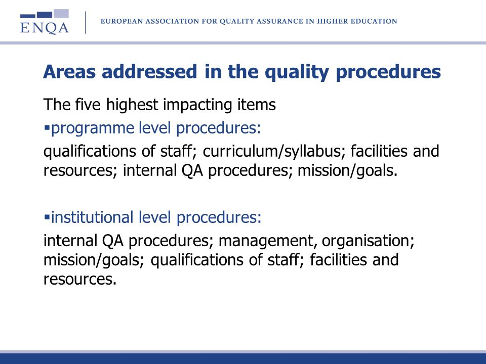 Areas addressed in the quality procedures The five highest impacting items programme level procedures: qualifications of staff; curriculum/syllabus; f