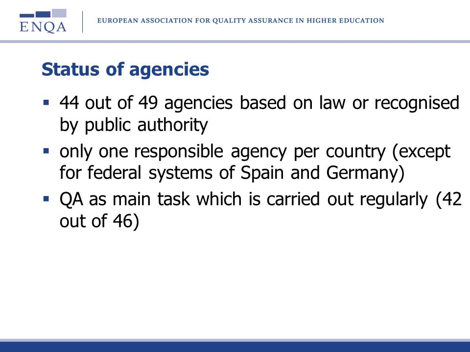 Status of agencies 44 out of 49 agencies based on law or recognised by public authority only one responsible agency per country (except for federal sy