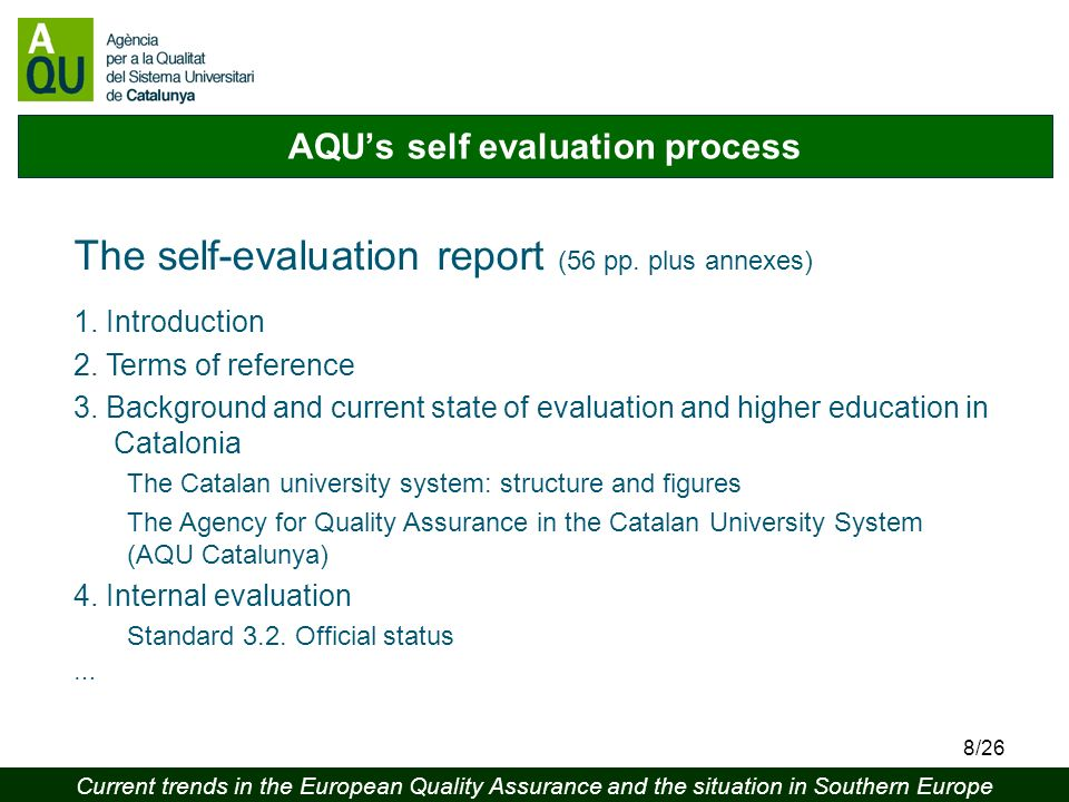 Current trends in the European Quality Assurance and the situation in Southern Europe 8/26 AQUs self evaluation process The self-evaluation report (56