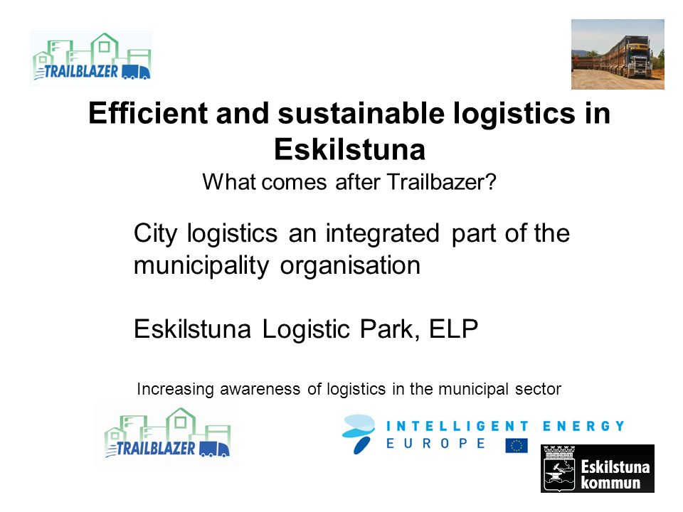 Efficient and sustainable logistics in Eskilstuna What comes after Trailbazer.