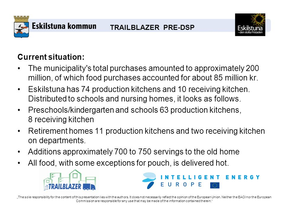 TRAILBLAZER PRE-DSP Current situation: The municipality s total purchases amounted to approximately 200 million, of which food purchases accounted for about 85 million kr.