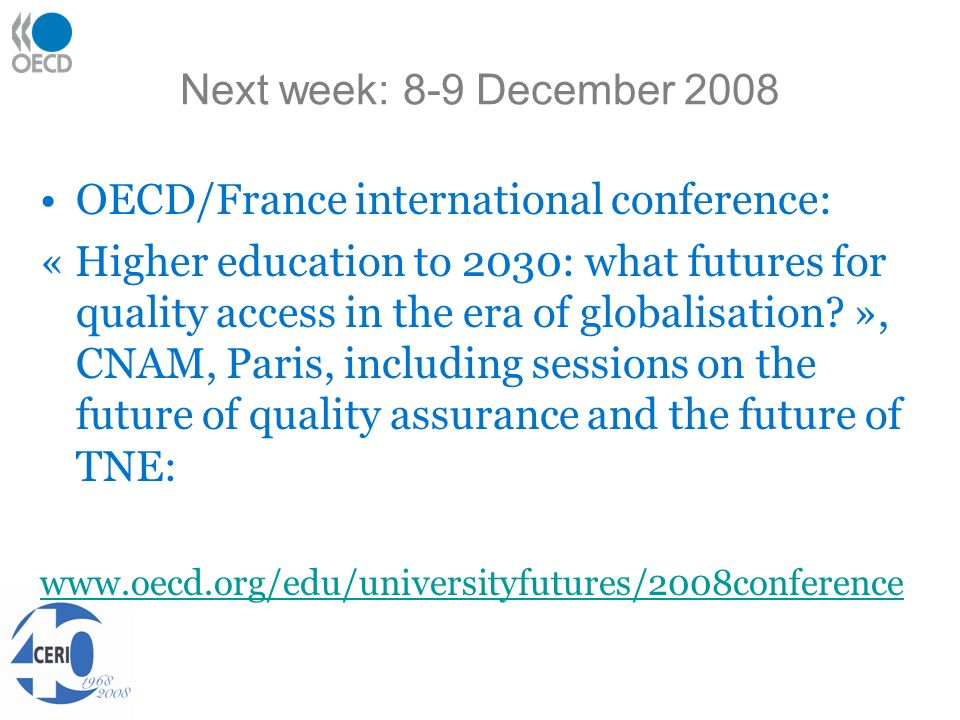 Next week: 8-9 December 2008 OECD/France international conference: « Higher education to 2030: what futures for quality access in the era of globalisation.