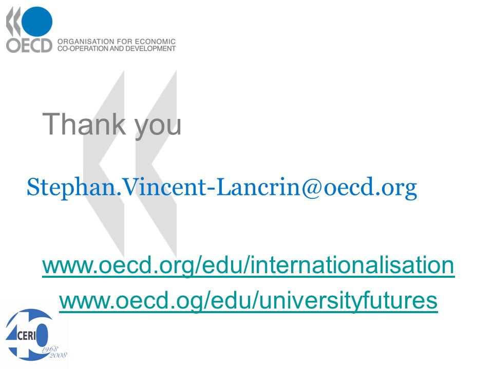 Thank you Stephan.Vincent-Lancrin@oecd.org www.oecd.org/edu/internationalisation www.oecd.og/edu/universityfutures