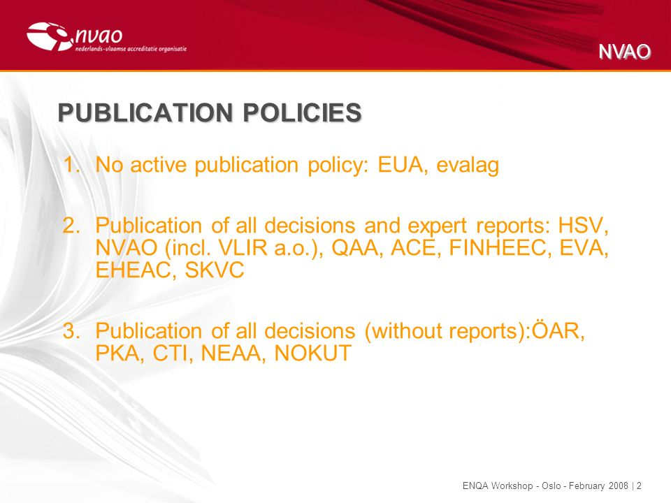 NVAO ENQA Workshop - Oslo - February 2008 | 2 PUBLICATION POLICIES 1.No active publication policy: EUA, evalag 2.Publication of all decisions and expe