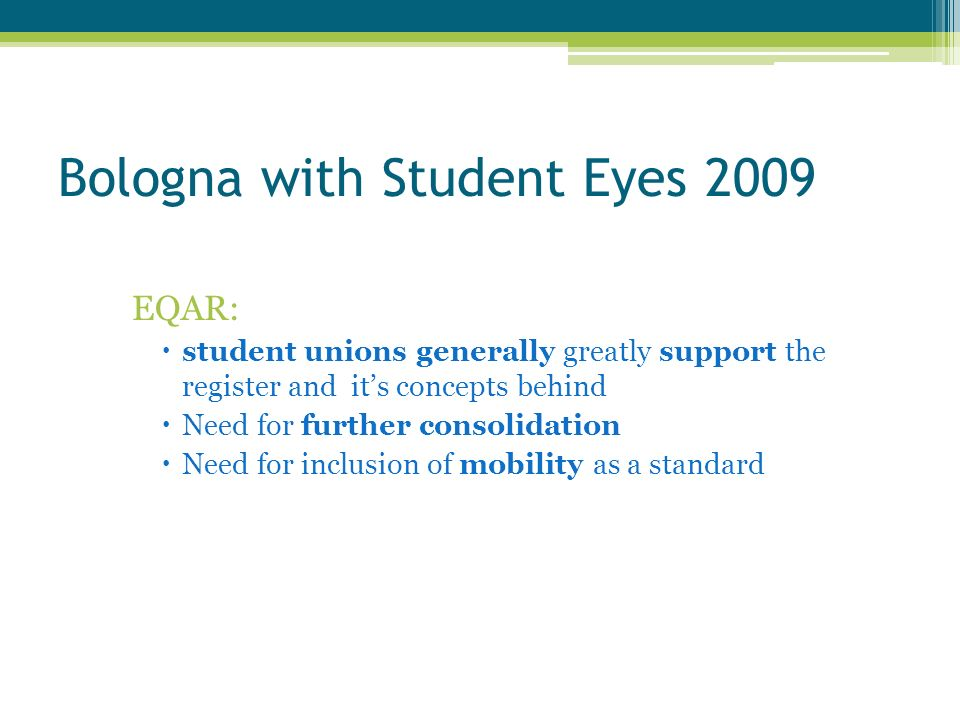 Bologna with Student Eyes 2009 EQAR: student unions generally greatly support the register and its concepts behind Need for further consolidation Need for inclusion of mobility as a standard