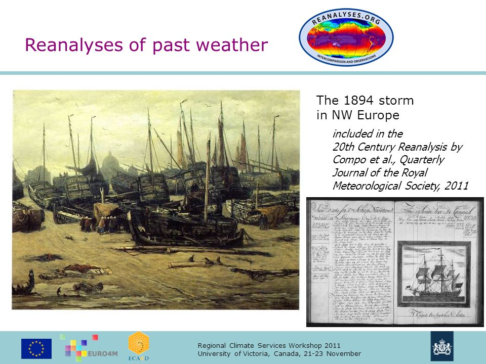Regional Climate Services Workshop 2011 University of Victoria, Canada, 21-23 November The 1894 storm in NW Europe Reanalyses of past weather included in the 20th Century Reanalysis by Compo et al., Quarterly Journal of the Royal Meteorological Society, 2011
