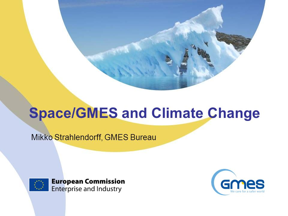 Space/GMES and Climate Change Mikko Strahlendorff, GMES Bureau