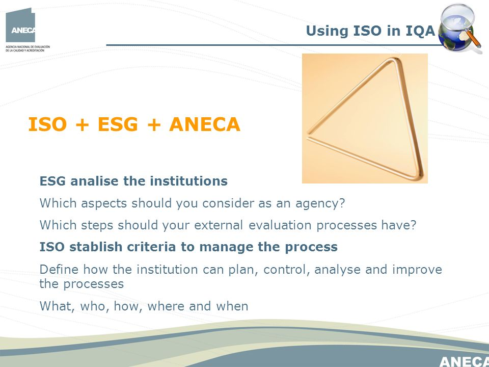 Using ISO in IQA ISO + ESG + ANECA ESG analise the institutions Which aspects should you consider as an agency? Which steps should your external evalu
