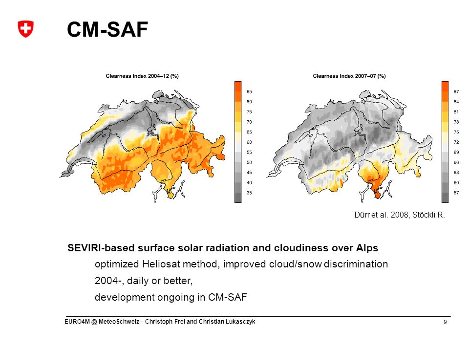 9 EURO4M @ MeteoSchweiz – Christoph Frei and Christian Lukasczyk CM-SAF SEVIRI-based surface solar radiation and cloudiness over Alps optimized Helios